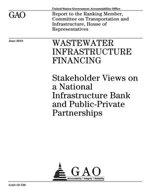Primary view of object titled 'Wastewater Infrastructure Financing: Stakeholder Views on a National Infrastructure Bank and Public-Private Partnerships'.