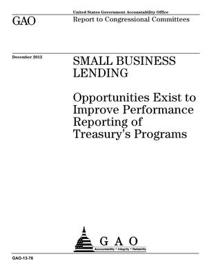 Primary view of object titled 'Small Business Lending: Opportunities Exist to Improve Performance Reporting of Treasury's Programs'.