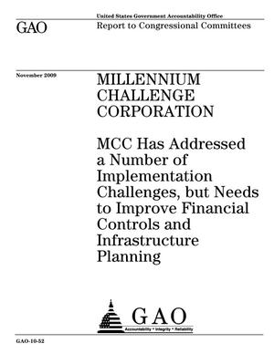 Primary view of object titled 'Millennium Challenge Corporation: MCC Has Addressed a Number of Implementation Challenges, but Needs to Improve Financial Controls and Infrastructure Planning'.