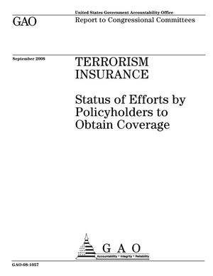 Primary view of object titled 'Terrorism Insurance: Status of Efforts by Policyholders to Obtain Coverage'.