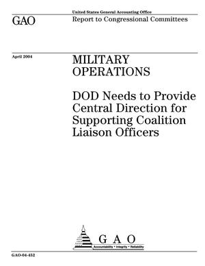 Primary view of object titled 'Military Operations: DOD Needs to Provide Central Direction for Supporting Coalition Liaison Officers'.