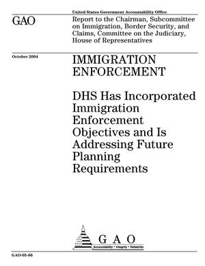 Primary view of object titled 'Immigration Enforcement: DHS Has Incorporated Immigration Enforcement Objectives and Is Addressing Future Planning Requirements'.