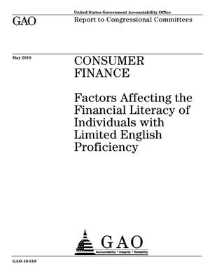 Primary view of object titled 'Consumer Finance: Factors Affecting the Financial Literacy of Individuals with Limited English Proficiency'.