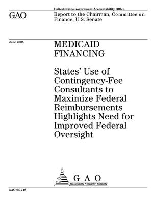 Primary view of object titled 'Medicaid Financing: States' Use of Contingency-Fee Consultants to Maximize Federal Reimbursements Highlights Need for Improved Federal Oversight'.