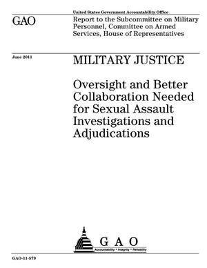 Primary view of object titled 'Military Justice: Oversight and Better Collaboration Needed for Sexual Assault Investigations and Adjudications'.