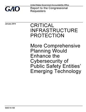 Primary view of object titled 'Critical Infrastructure Protection: More Comprehensive Planning Would Enhance the Cybersecurity of Public Safety Entities' Emerging Technology'.