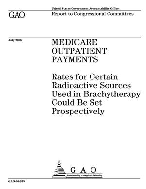 Primary view of object titled 'Medicare Outpatient Payments: Rates for Certain Radioactive Sources Used in Brachytherapy Could Be Set Prospectively'.