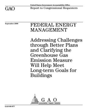 Primary view of object titled 'Federal Energy Management: Addressing Challenges through Better Plans and Clarifying the Greenhouse Gas Emission Measure Will Help Meet Long-term Goals for Buildings'.
