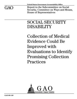 Primary view of object titled 'Social Security Disability: Collection of Medical Evidence Could Be Improved with Evaluations to Identify Promising Collection Practices'.