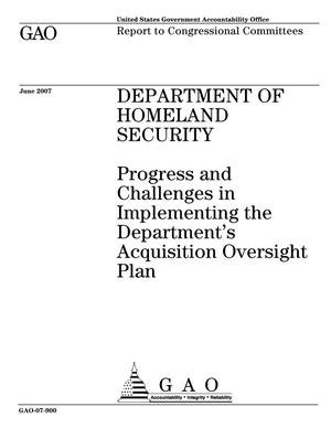 Primary view of object titled 'Department of Homeland Security: Progress and Challenges in Implementing the Department's Acquisition Oversight Plan'.