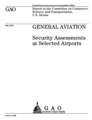 Primary view of object titled 'General Aviation: Security Assessments at Selected Airports'.