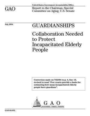 Primary view of object titled 'Guardianships: Collaboration Needed to Protect Incapacitated Elderly People'.
