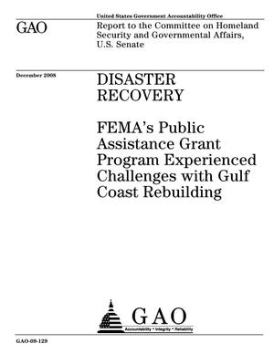 Primary view of object titled 'Disaster Recovery: FEMA's Public Assistance Grant Program Experienced Challenges with Gulf Coast Rebuilding'.