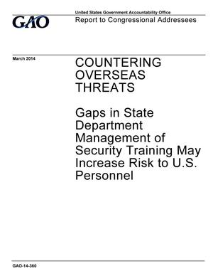 Primary view of object titled 'Countering Overseas Threats: Gaps in State Department Management of Security Training May Increase Risk to U.S. Personnel'.