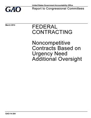 Primary view of object titled 'Federal Contracting: Noncompetitive Contracts Based on Urgency Need Additional Oversight'.