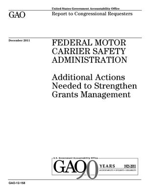 Primary view of object titled 'Federal Motor Carrier Safety Administration: Additional Actions Needed to Strengthen Grants Management'.