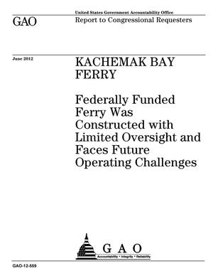 Primary view of object titled 'Kachemak Bay Ferry: Federally Funded Ferry Was Constructed with Limited Oversight and Faces Future Operating Challenges'.