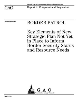 Primary view of object titled 'Border Patrol: Key Elements of New Strategic Plan Not Yet in Place to Inform Border Security Status and Resource Needs'.