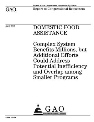 Primary view of object titled 'Domestic Food Assistance: Complex System Benefits Millions, but Additional Efforts Could Address Potential Inefficiency and Overlap among Smaller Programs'.