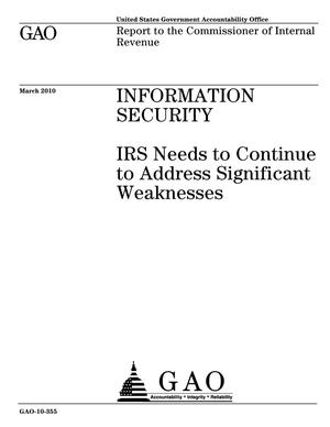 Primary view of object titled 'Information Security: IRS Needs to Continue to Address Significant Weaknesses'.