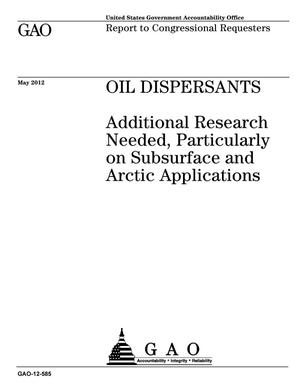 Primary view of object titled 'Oil Dispersants: Additional Research Needed, Particularly on Subsurface and Arctic Applications'.
