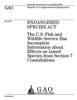 Primary view of object titled 'Endangered Species Act: The U.S. Fish and Wildlife Service Has Incomplete Information about Effects on Listed Species from Section 7 Consultations'.