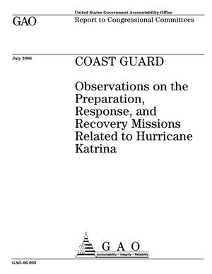 Primary view of object titled 'Coast Guard: Observations on the Preparation, Response, and Recovery Missions Related to Hurricane Katrina'.