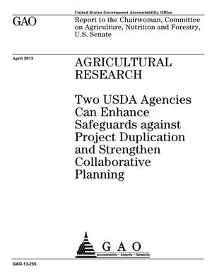 Primary view of object titled 'Agricultural Research: Two USDA Agencies Can Enhance Safeguards against Project Duplication and Strengthen Collaborative Planning'.