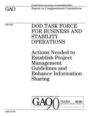 Primary view of object titled 'DOD Task Force For Business and Stability Operations: Actions Needed to Establish Project Management Guidelines and Enhance Information Sharing'.