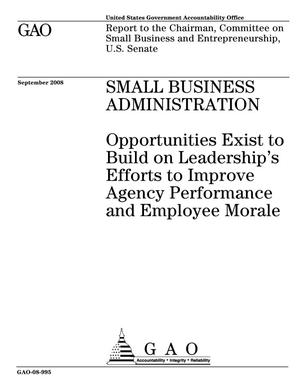 Primary view of object titled 'Small Business Administration: Opportunities Exist to Build on Leadership's Efforts to Improve Agency Performance and Employee Morale'.