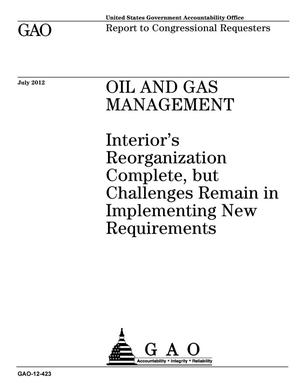 Primary view of object titled 'Oil and Gas Management: Interior's Reorganization Complete, but Challenges Remain in Implementing New Requirements'.