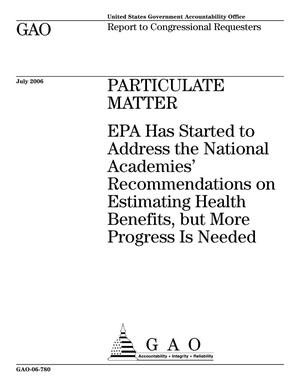 Primary view of object titled 'Particulate Matter: EPA Has Started to Address the National Academies' Recommendations on Estimating Health Benefits, but More Progress Is Needed'.