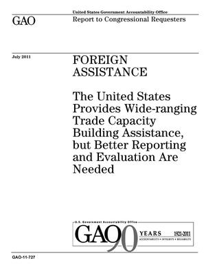 Primary view of object titled 'Foreign Assistance: The United States Provides Wide-ranging Trade Capacity Building Assistance, but Better Reporting and Evaluation Are Needed'.