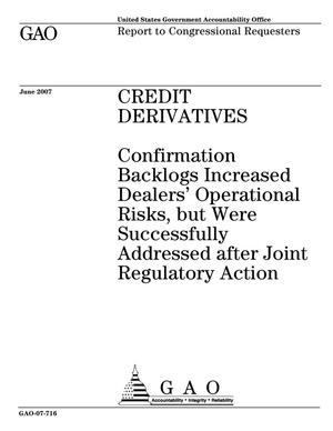 Primary view of object titled 'Credit Derivatives: Confirmation Backlogs Increased Dealers' Operational Risks, but Were Successfully Addressed after Joint Regulatory Action'.