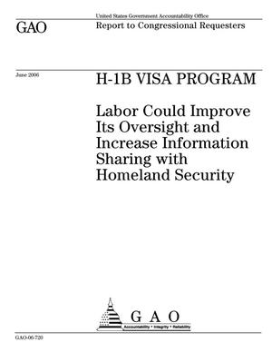 Primary view of object titled 'H-1B Visa Program: Labor Could Improve Its Oversight and Increase Information Sharing with Homeland Security'.