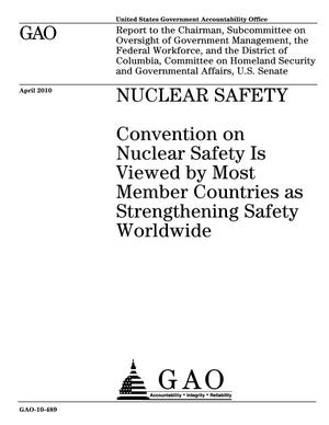 Primary view of object titled 'Nuclear Safety: Convention on Nuclear Safety Is Viewed by Most Member Countries as Strengthening Safety Worldwide'.