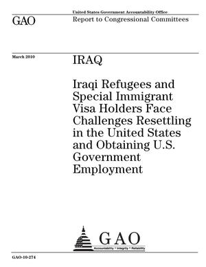 Primary view of object titled 'Iraq: Iraqi Refugees and Special Immigrant Visa Holders Face Challenges Resettling in the United States and Obtaining U.S. Government Employment'.