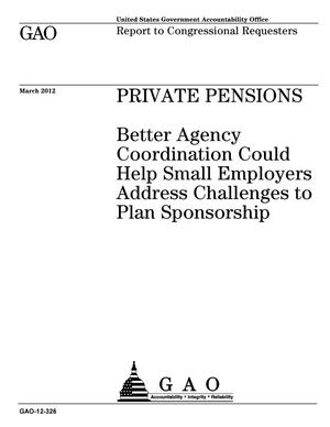Primary view of object titled 'Private Pensions: Better Agency Coordination Could Help Small Employers Address Challenges to Plan Sponsorship'.