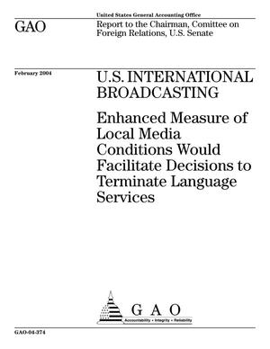 Primary view of object titled 'U.S. International Broadcasting: Enhanced Measure of Local Media Conditions Would Facililate Decisions to Terminate Language Services'.