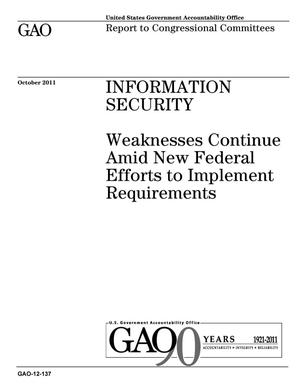 Primary view of object titled 'Information Security: Weaknesses Continue Amid New Federal Efforts to Implement Requirements'.