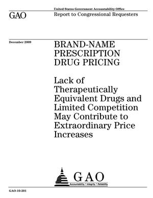 Primary view of object titled 'Brand-Name Prescription Drug Pricing: Lack of Therapeutically Equivalent Drugs and Limited Competition May Contribute to Extraordinary Price Increases'.