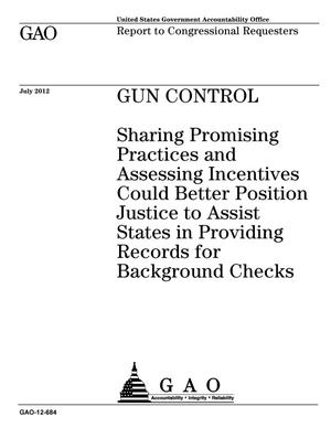 Primary view of object titled 'Gun Control: Sharing Promising Practices and Assessing Incentives Could Better Position Justice to Assist States in Providing Records for Background Checks'.