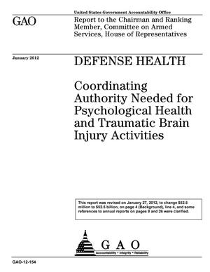 Primary view of object titled 'Defense Health: Coordinating Authority Needed for Psychological Health and Traumatic Brain Injury Activities [Reissued on January 27, 2012]'.