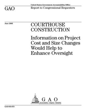Primary view of object titled 'Courthouse Construction: Information on Project Cost and Size Changes Would Help to Enhance Oversight'.