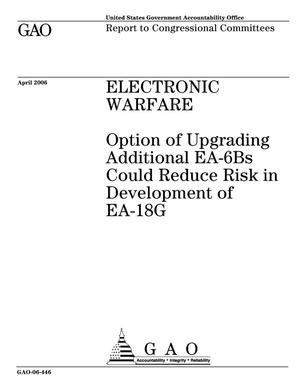 Primary view of object titled 'Electronic Warfare: Option of Upgrading Additional EA-6Bs Could Reduce Risk in Development of EA-18G'.