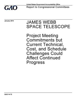 Primary view of object titled 'James Webb Space Telescope: Project Meeting Commitments but Current Technical, Cost, and Schedule Challenges Could Affect Continued Progress'.