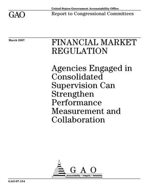 Primary view of object titled 'Financial Market Regulation: Agencies Engaged in Consolidated Supervision Can Strengthen Performance Measurement and Collaboration'.