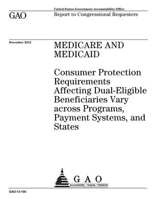 Primary view of object titled 'Medicare and Medicaid: Consumer Protection Requirements Affecting Dual-Eligible Beneficiaries Vary across Programs, Payment Systems, and States'.