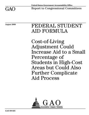 Primary view of object titled 'Federal Student Aid Formula: Cost-of-Living Adjustment Could Increase Aid to a Small Percentage of Students in High-Cost Areas but Could Also Further Complicate Aid Process'.