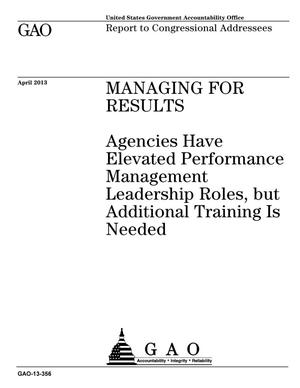 Primary view of object titled 'Managing For Results: Agencies Have Elevated Performance Management Leadership Roles, but Additional Training Is Needed'.